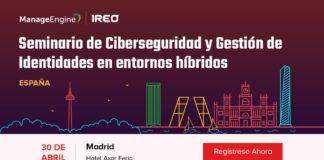Seminarios sobre la ciberseguridad en entornos híbridos - Newsbook - Ireo - ManageEngine - Madrid España